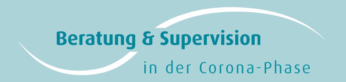 Beratung und Supervision in der Corona-Phase
